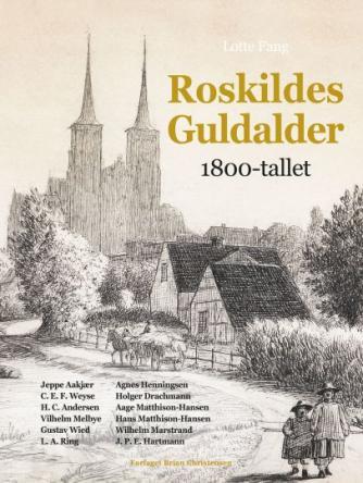 Lotte Fang: Roskildes guldalder : 1800-tallet
